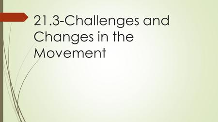 21.3-Challenges and Changes in the Movement. Northern Segregation  De facto segregation: segregation that exists by practice and custom  De jure segregation: