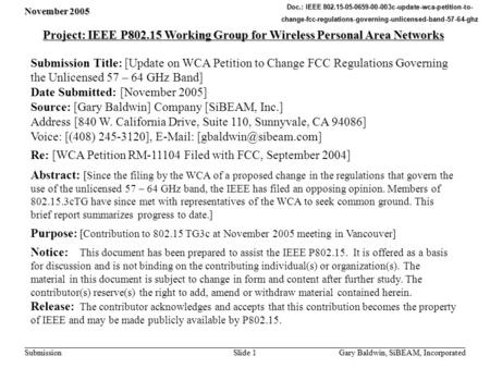 November 2005 Gary Baldwin, SiBEAM, Incorporated Slide 1 Submission Doc.: IEEE 802.15-05-0659-00-003c-update-wca-petition-to- change-fcc-regulations-governing-unlicensed-band-57-64-ghz.