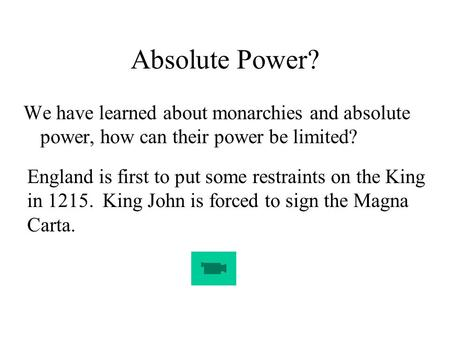 Absolute Power? We have learned about monarchies and absolute power, how can their power be limited? England is first to put some restraints on the King.
