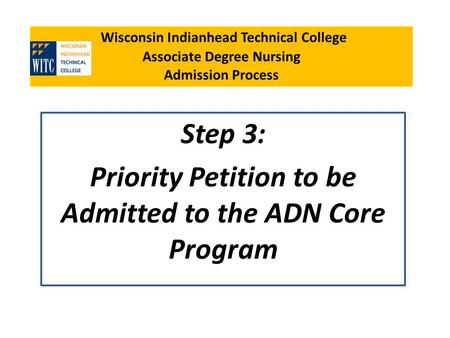 Wisconsin Indianhead Technical College Associate Degree Nursing Admission Process Step 3: Priority Petition to be Admitted to the ADN Core Program.