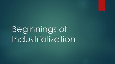 Beginnings of Industrialization. Began in Britain; Late 18 th Cent.  Industrialization= Development of machine-produced goods.  Wealthy landowners bought.