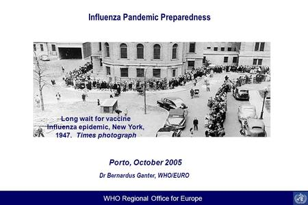 Text WHO Regional Office for Europe Long wait for vaccine Influenza epidemic, New York, 1947. Times photograph Influenza Pandemic Preparedness Porto, October.
