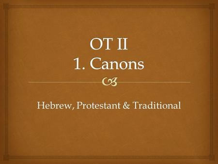 Hebrew, Protestant & Traditional.  1.How Many parts does the Hebrew Old Testament (Tanakh) contains? a)Two b)Three c)Four d)Five e)Six Pre -Test.