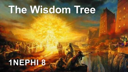 The Wisdom Tree 1NEPHI 8. The Fortunate Fall Reconciliation.