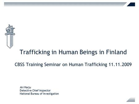 Trafficking in Human Beings in Finland CBSS Training Seminar on Human Trafficking 11.11.2009 Aki Harju Detective Chief Inspector National Bureau of Investigation.