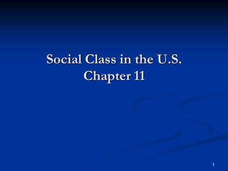 1 Social Class in the U.S. Chapter 11. 2 Introduction Our culture encourages the attitude that poverty <strong>and</strong> wealth are the consequence of individual effort.