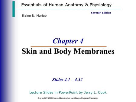 Essentials of Human Anatomy & Physiology Copyright © 2003 Pearson Education, Inc. publishing as Benjamin Cummings Slides 4.1 – 4.32 Seventh Edition Elaine.