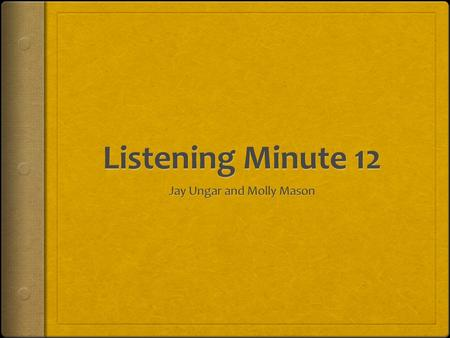 Listening Minute 12 Composer /Year Jay Ungar and Molly Mason 1999 Genre American Acoustic Title Autumn (Thanksgiving Hymn) Observations What instruments.