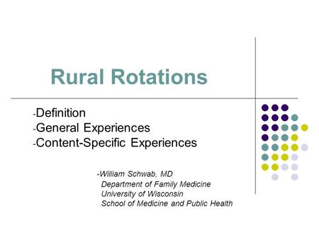 Rural Rotations - Definition - General Experiences - Content-Specific Experiences -William Schwab, MD Department of Family Medicine University of Wisconsin.
