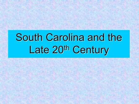 South Carolina and the Late 20 th Century. SC and WWII During the war, SC experienced economic growthDuring the war, SC experienced economic growth Many.