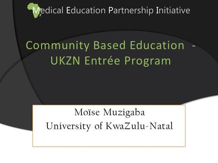 Community Based Education - UKZN Entrée Program Moïse Muzigaba University of KwaZulu-Natal.