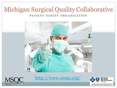 PATIENT SAFETY ORGANIZATION Michigan Surgical Quality Collaborative