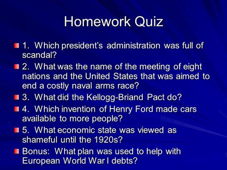 Homework Quiz 1. Which president's administration was full of scandal? 2. What was the name of the meeting of eight nations and the United States that.