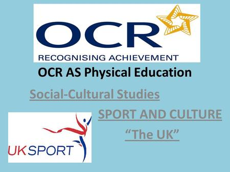 "OCR AS Physical Education Social-Cultural Studies SPORT AND CULTURE ""The UK"""