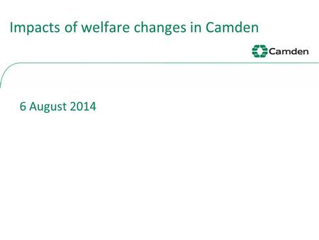 Impacts of welfare changes in Camden 6 August 2014.