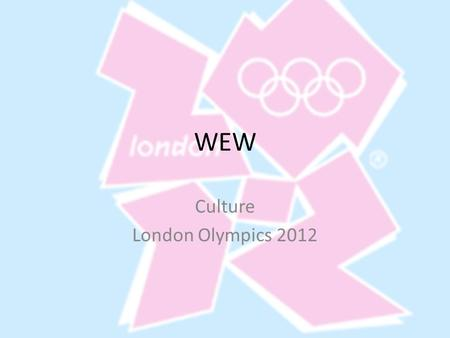 WEW Culture London Olympics 2012. Aims To know specific facts about the London 2012 Olympics Objectives To outline the history of Olympic games Recognise.