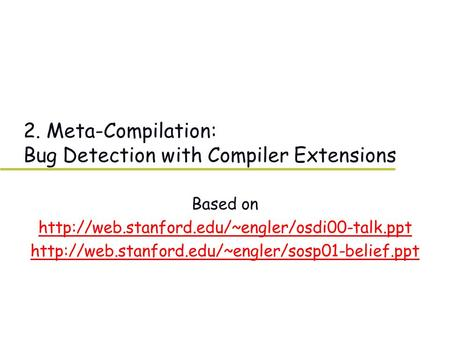 2. Meta-Compilation: Bug Detection with Compiler Extensions Based on