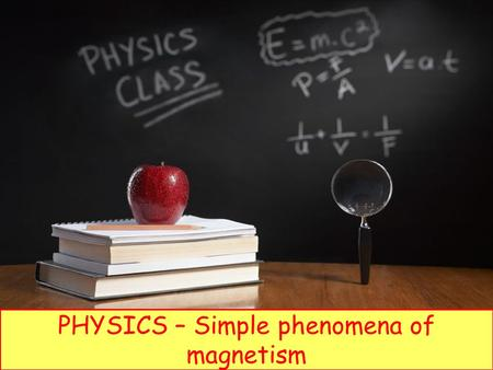 PHYSICS – Simple phenomena of magnetism. LEARNING OBJECTIVES Core Describe the forces between magnets, and between magnets and magnetic materials Give.