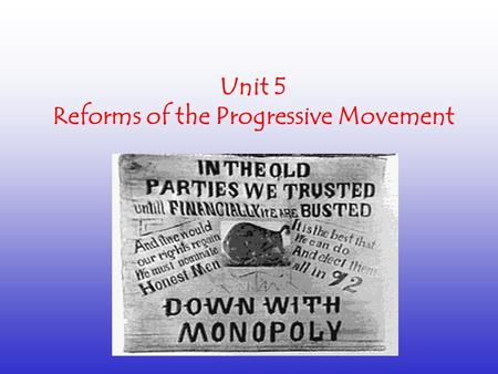 Unit 5 Reforms of the Progressive Movement. What was the Progressive Movement?  A period of time in the late 1800s where many Americans called for reform.