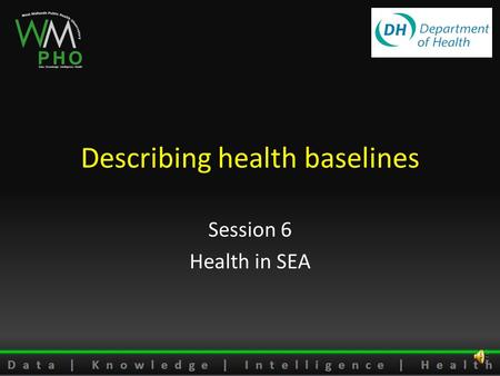 Describing health baselines Session 6 Health in SEA.