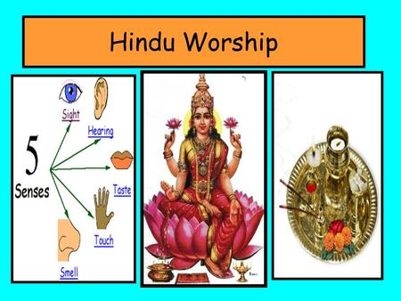 Hindu Worship. Lesson objectives By the end of the lesson you should Understand what Puja is Understand how Hindu's use a puja tray To think about how.