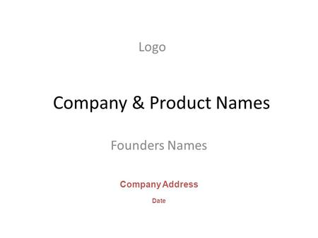 Company & Product Names Founders Names Company Address Date Logo.