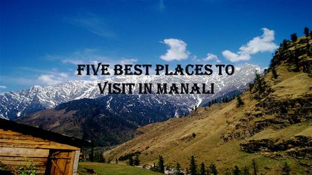FIVE Best Places to Visit in Manali. Engulfed with alluring terrains and unpolluted surroundings, Manali, the hill town of Himachal, is one of the best.