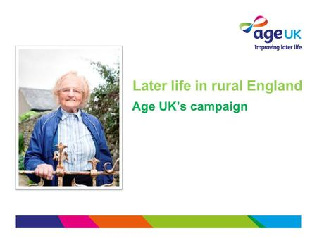 Later life in rural England Age UK's campaign. Why is rural ageing important?