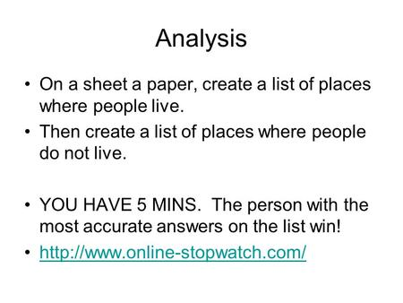 Analysis On a sheet a paper, create a list of places where people live. Then create a list of places where people do not live. YOU HAVE 5 MINS. The person.