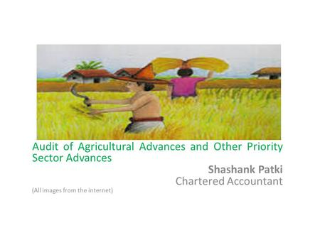 Audit of Agricultural Advances and Other Priority Sector Advances Shashank Patki Chartered Accountant (All images from the internet)