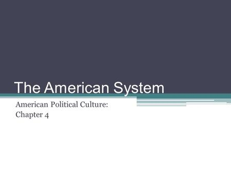 The American System American Political Culture: Chapter 4.