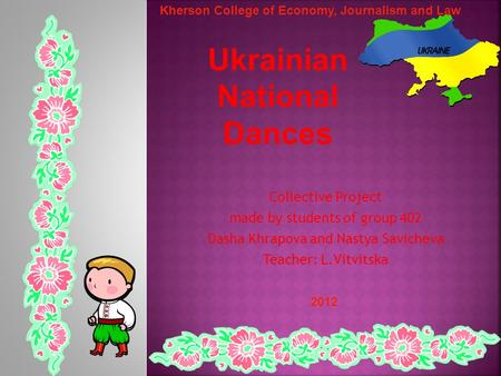 Collective Project made by students of group 402 Dasha Khrapova and Nastya Savicheva Teacher: L.Vitvitska Kherson College of Economy, Journalism and Law.