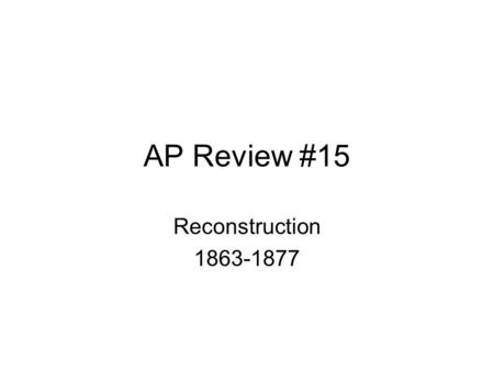 AP Review #15 Reconstruction 1863-1877. Presidential Reconstruction Southern states had never left the Union Lincoln and Johnson held this view Lenient.