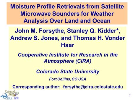 1 Moisture Profile Retrievals from Satellite Microwave Sounders for Weather Analysis Over Land and Ocean John M. Forsythe, Stanley Q. Kidder*, Andrew S.