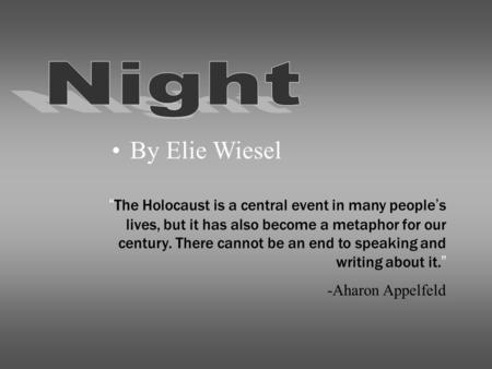 "By Elie Wiesel ""The Holocaust is a central event in many people's lives, but it has also become a metaphor for our century. There cannot be an end to speaking."