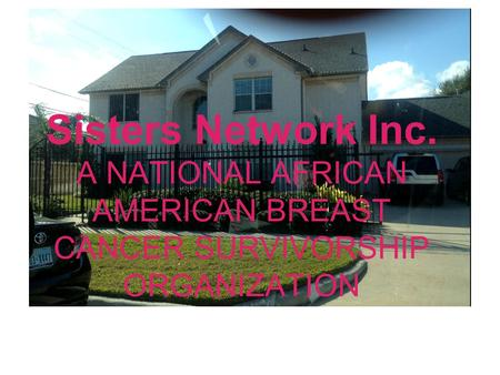 Sisters Network Inc. A NATIONAL AFRICAN AMERICAN BREAST CANCER SURVIVORSHIP ORGANIZATION.