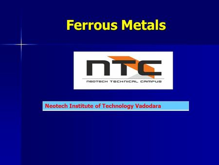 Ferrous Metals Neotech Institute of Technology Vadodara.