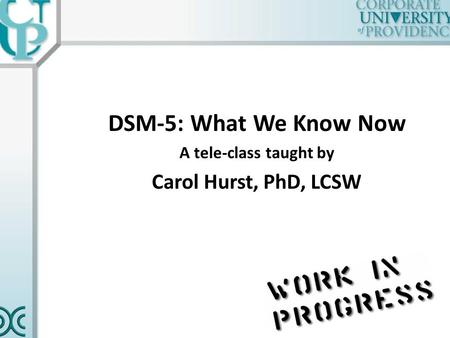 1 DSM-5: What We Know Now A tele-class taught by Carol Hurst, PhD, LCSW.