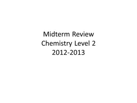Midterm Review Chemistry Level 2 2012-2013. Science Starter for Review Day 1 Convert 30.0 cm/s to km/hr 1m = 100cm1000m = 1 km 60s = 1 min60 min = 1 hr.