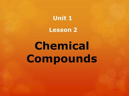 Unit 1 Lesson 2 Chemical Compounds.  Valency: It is the number of electrons that an atom gained, lost or even shared during a chemical reaction.