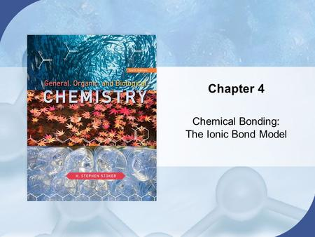 Chapter 4 Chemical Bonding: The Ionic Bond Model.