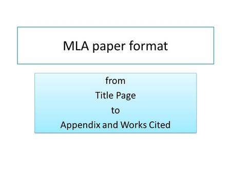 MLA paper format from Title Page to Appendix and Works Cited from Title Page to Appendix and Works Cited.