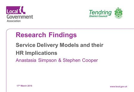Datewww.local.gov.uk Research Findings Service Delivery Models and their HR Implications Anastasia Simpson & Stephen Cooper 17 th March 2015 www.local.gov.uk.