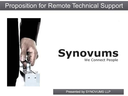 Proposition forRemote Technical Support Presented by SYNOVUMS LLP.