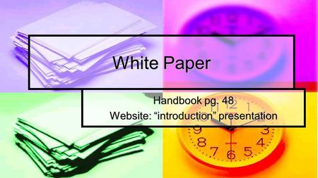 "White Paper Handbook pg. 48 Website: ""introduction"" presentation."