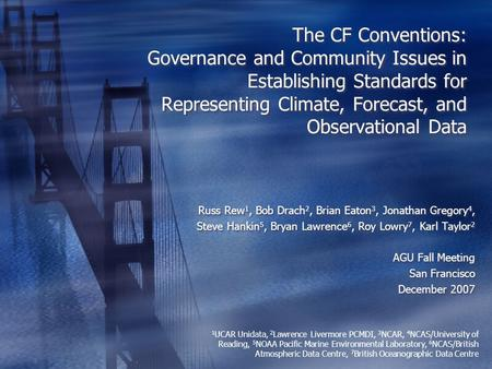 The CF Conventions: Governance and Community Issues in Establishing Standards for Representing Climate, Forecast, and Observational Data Russ Rew 1, Bob.