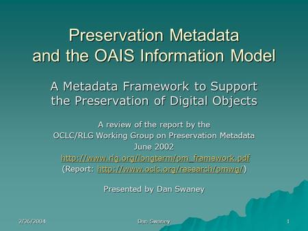 2/26/2004 Dan Swaney 1 Preservation Metadata and the OAIS Information Model A Metadata Framework to Support the Preservation of Digital Objects A review.