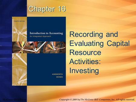 McGraw-Hill/Irwin Copyright © 2009 by The McGraw-Hill Companies, Inc. All rights reserved. Chapter 16 Recording and Evaluating Capital Resource Activities: