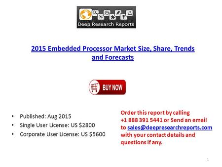 2015 Embedded Processor Market Size, Share, Trends and Forecasts Published: Aug 2015 Single User License: US $2800 Corporate User License: US $5600 Order.