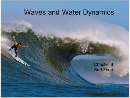 © 2014 Pearson Education, Inc. W Waves and Water Dynamics Chapter 8 Surf Zone.